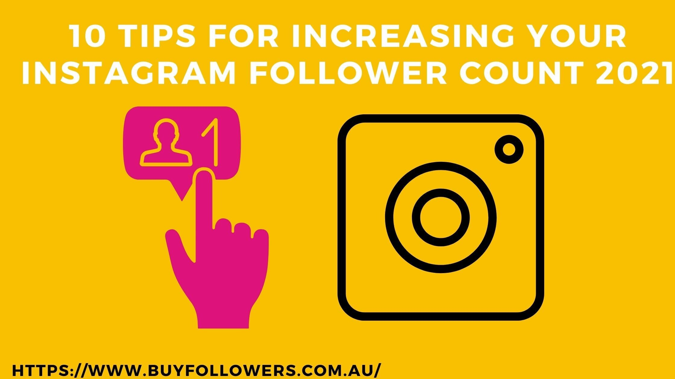 10 Tips for Increasing Your Instagram Follower Count 2021