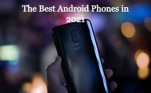 The Best Android Phones in 2021