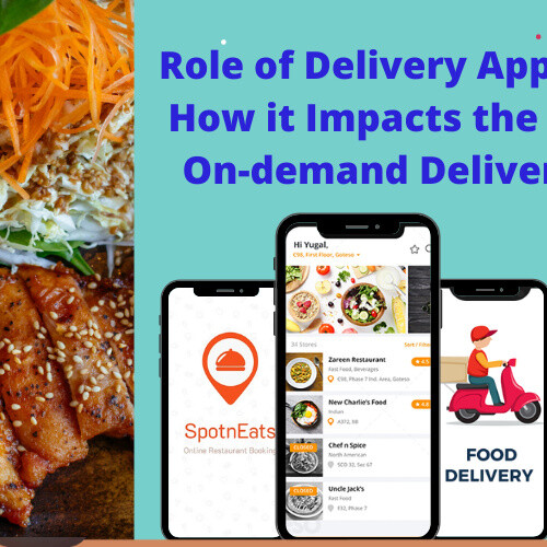 Role of Delivery App in 2021 and How it Impacts the Sales in the On-demand Delivery Industry - SpotnEats