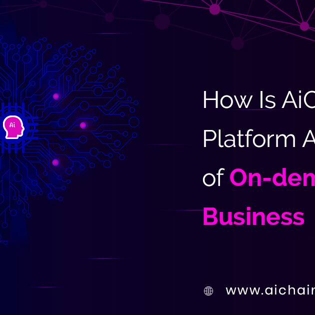 How Is AiChain Platform A Lifeblood of On-demand Business