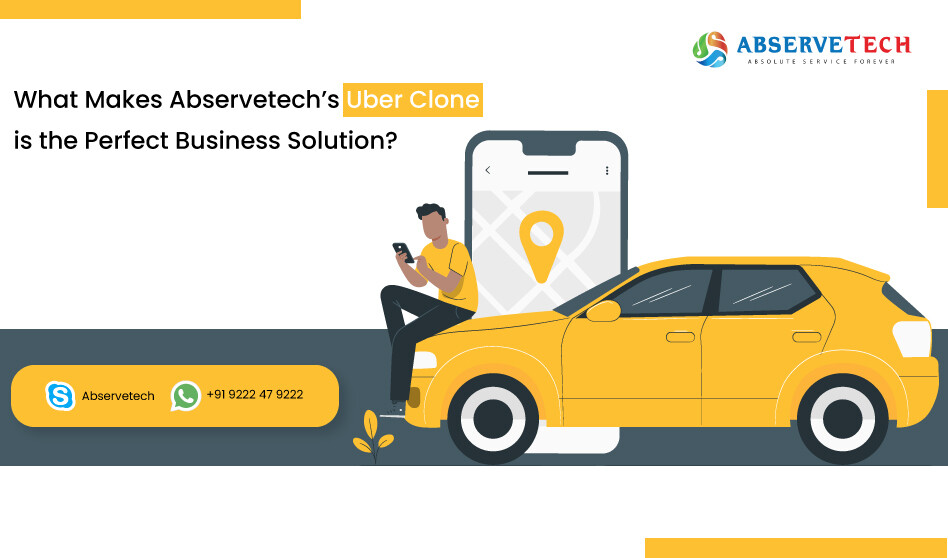 What Makes Abservetech's Uber Clone Is The Perfect Business Solution?