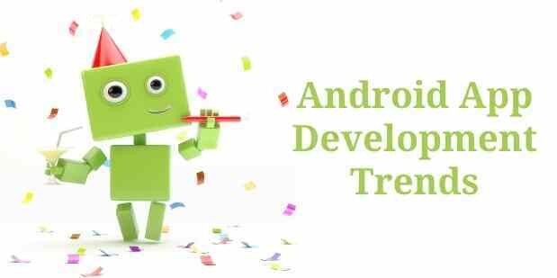 20 Android App Development Trends to Watch Out in 2021