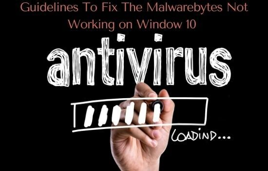 Guidelines To Fix The Malwarebytes Not Working on Window 10