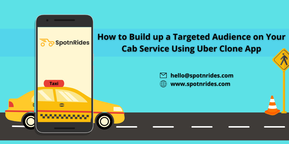 How to Build up a Targeted Audience on Your Cab Service Using Uber Clone App