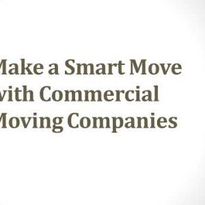 Make a Smart Move with Commercial Moving Companies