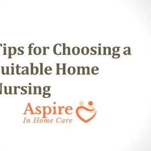 Tips for Choosing a Suitable Home Nursing