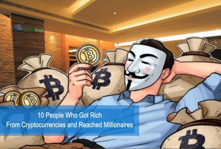 10 People who got rich from Cryptocurrencies and reached millionaires