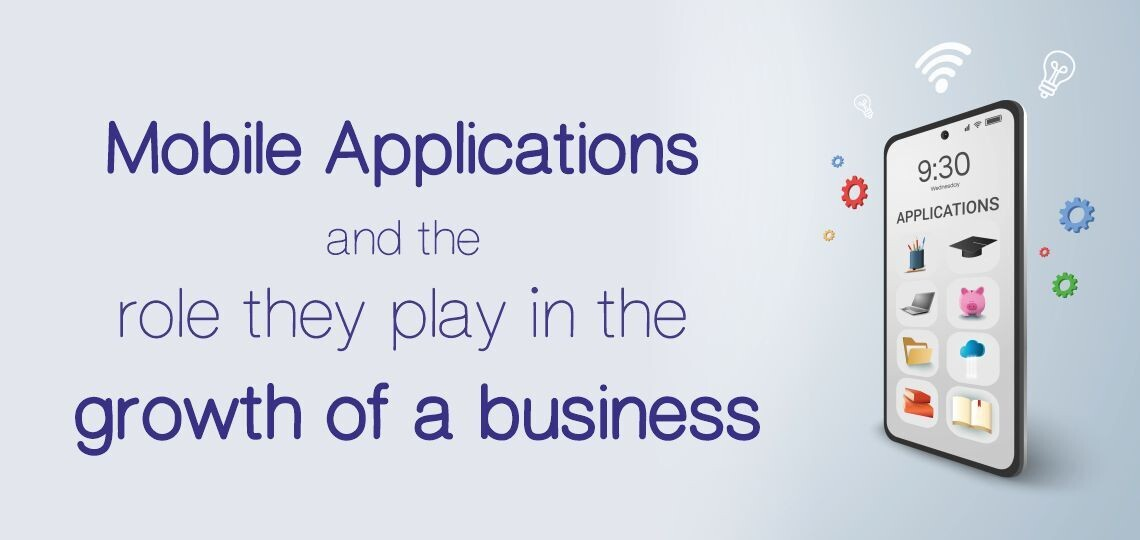 Mobile Applications and the role they play in the growth of a business.