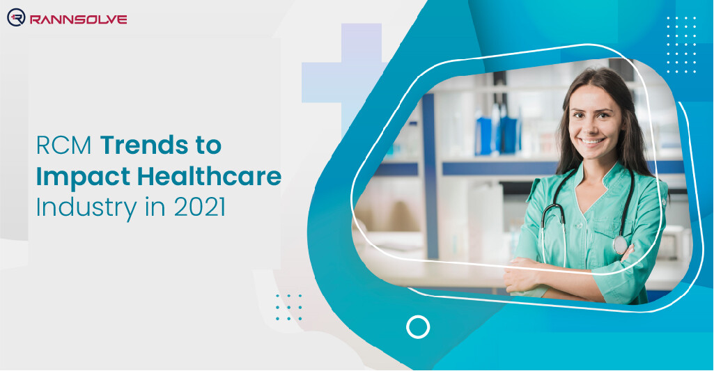 RCM Trends to Impact the Healthcare Industry in 2021