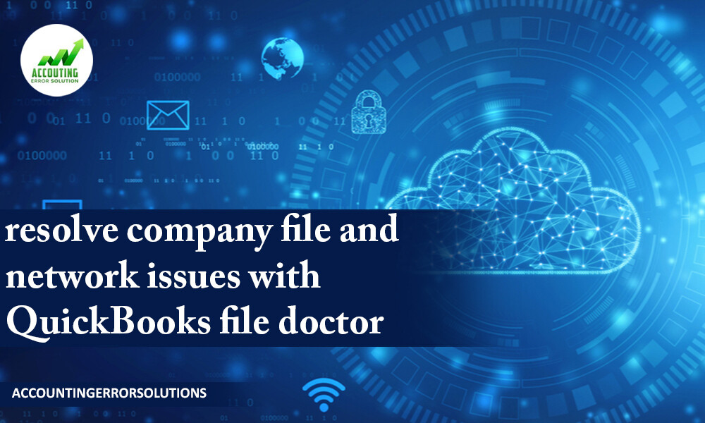 What are the Best steps to resolve company file and network issues with QuickBooks file doctor
