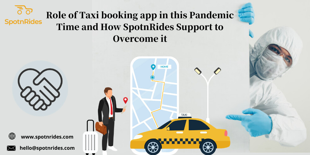 Role of Taxi booking app in this Pandemic Time and How SpotnRides Support to Overcome it