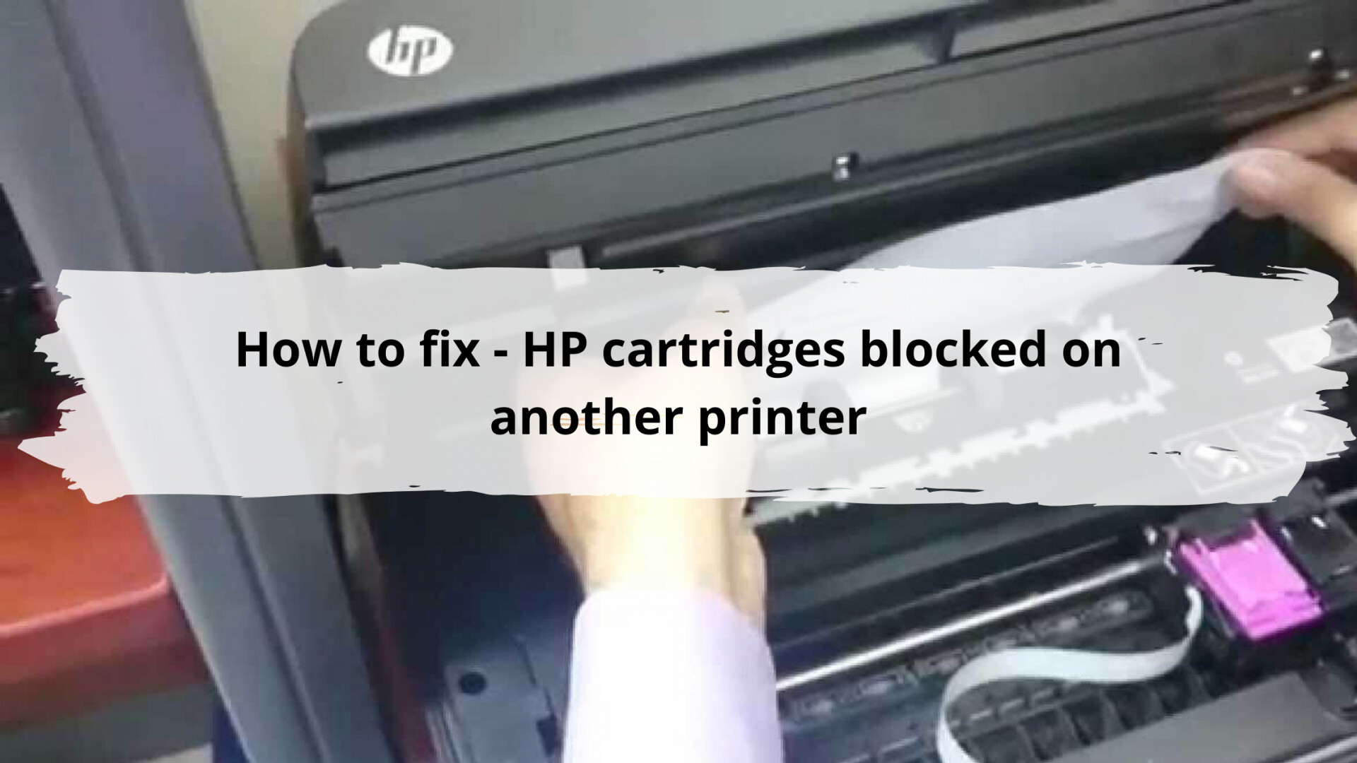 How to fix - HP cartridges blocked on another printer