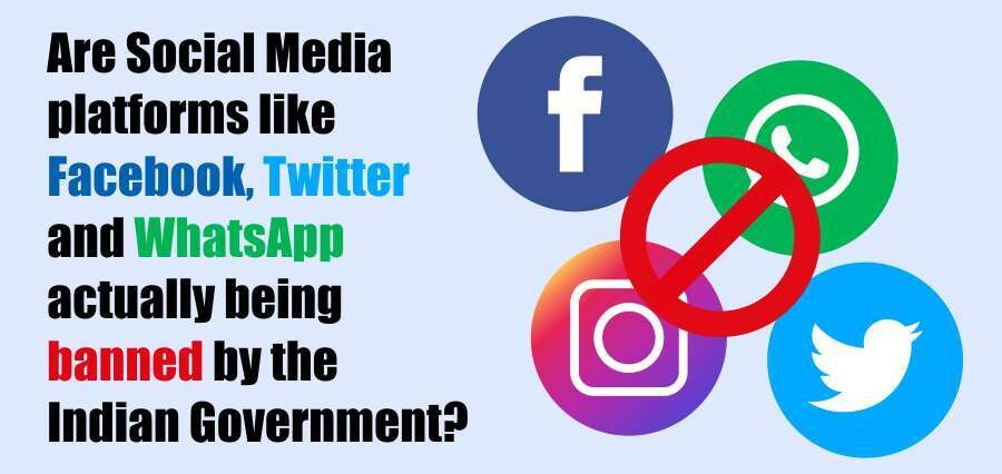 Are Social Media platforms like Facebook, Twitter and WhatsApp actually being banned by the Indian Government?