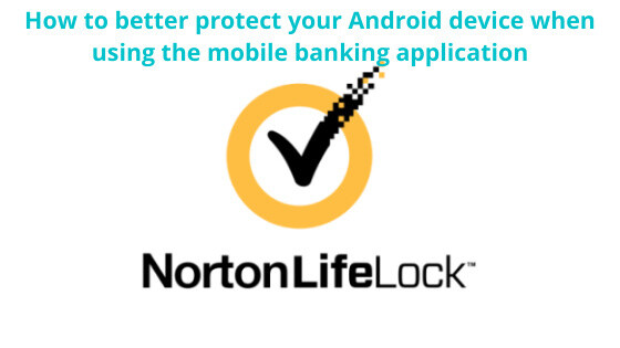 How to better protect your Android device when using the mobile banking application