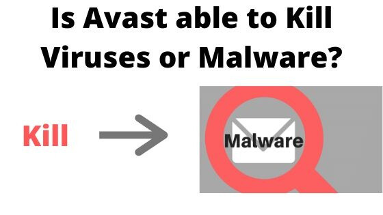 Is Avast able to Kill Viruses or Malware?