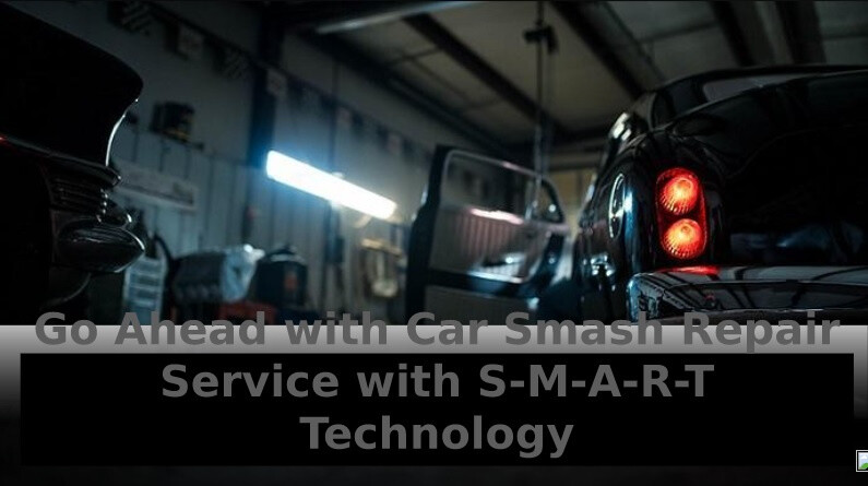Go Ahead with Car Smash Repair Service with S-M-A-R-T Technology