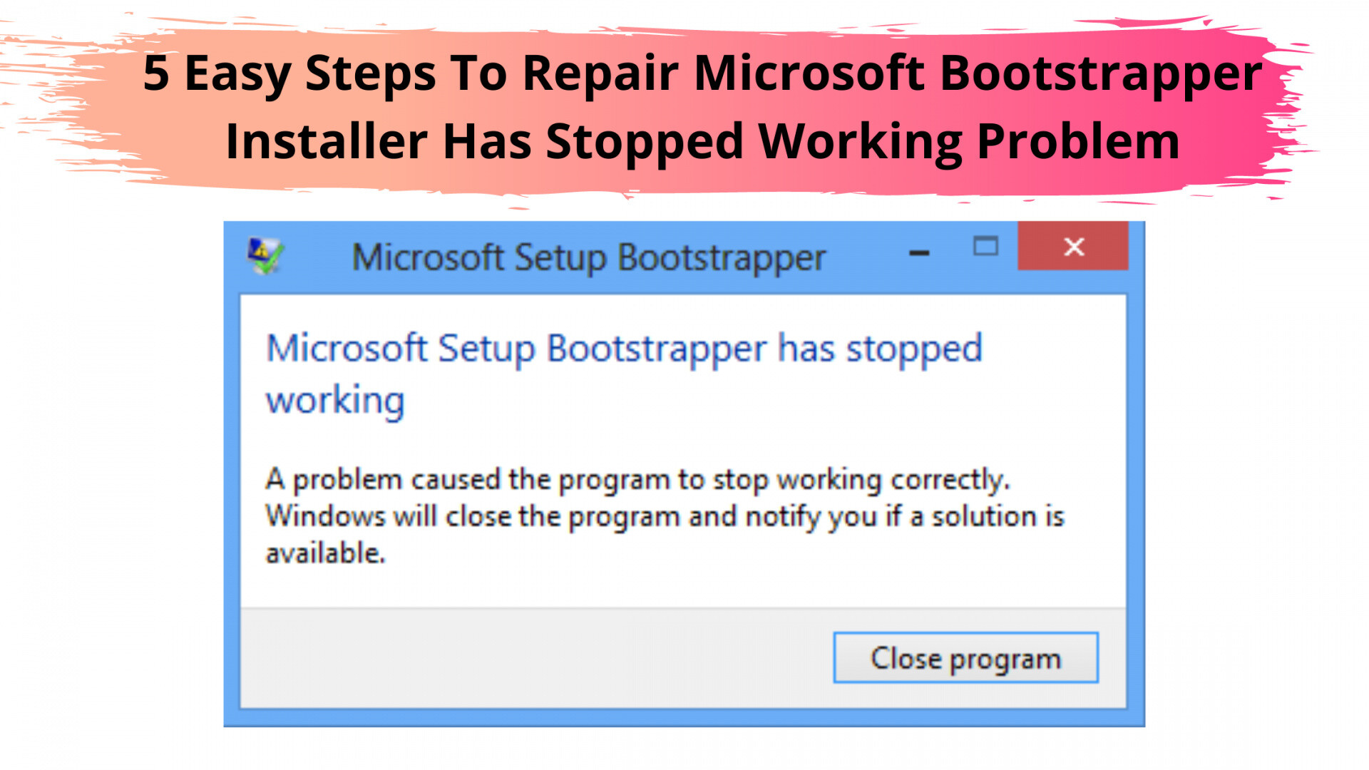 5 Easy Steps To Repair Microsoft Bootstrapper Installer Has Stopped Working Problem