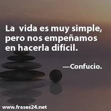 La vida es muy simple pero nos empeñamos en hacerla difícil