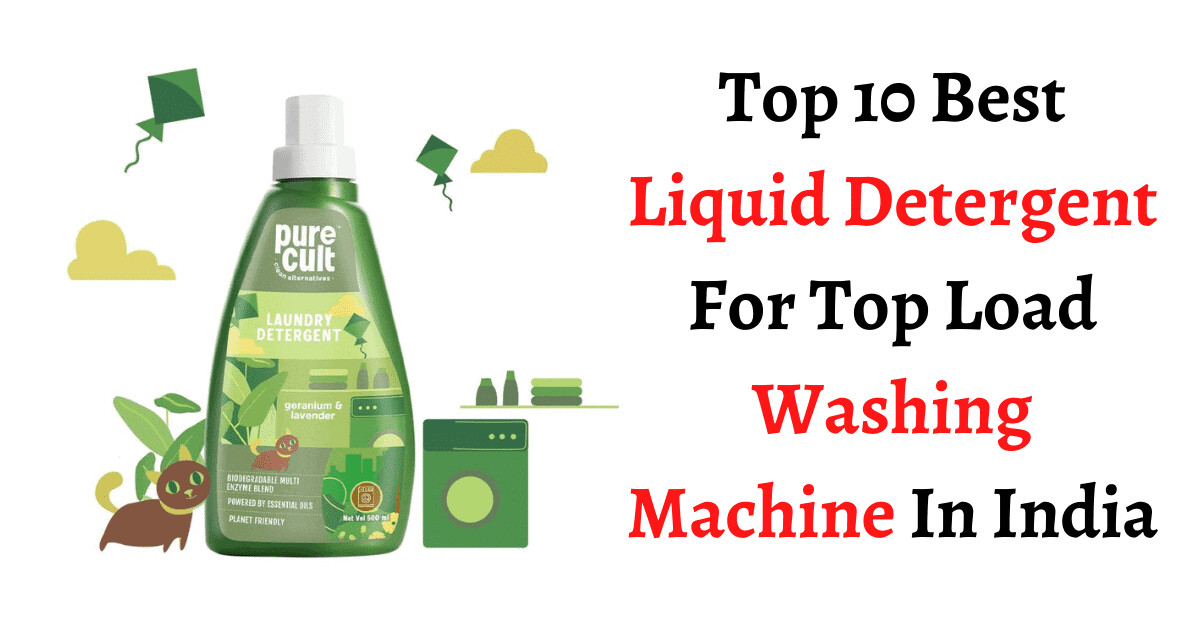 Which is The Best Liquid Detergent For Top Load Washing Machine In India 2021? - My Techie Talk