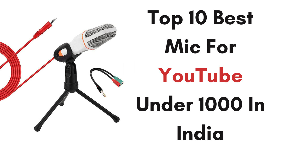 Which is Best Mic For YouTube Under 1000 In India 2021 - My Techie Talk