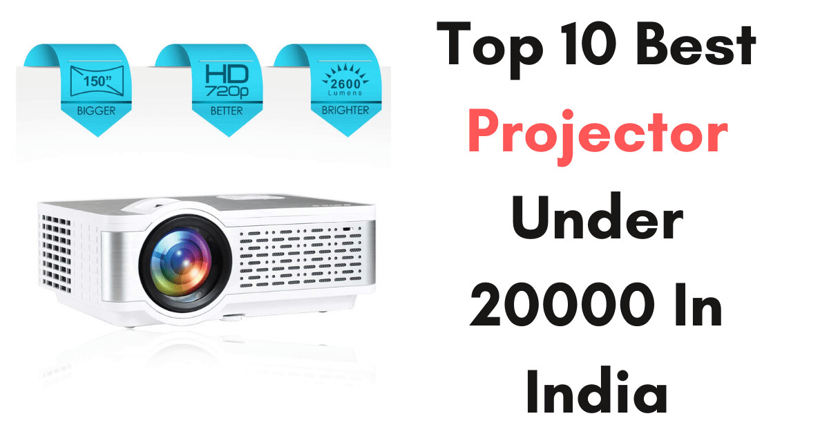 Which is Best Projector Under 20000 In India 2021 - My Techie Talk