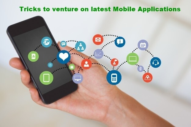 Tricks to venture on latest Mobile Applications