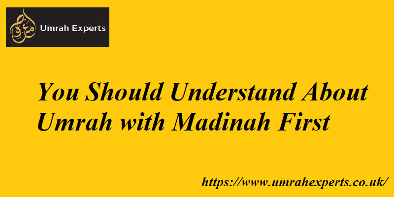 You Should Understand About Umrah with Madinah First